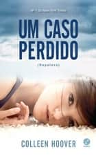 Um caso perdido - Hopeless - vol. 1 ebook by Colleen Hoover