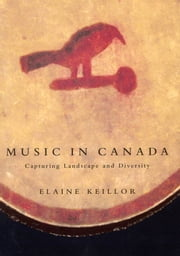 Music in Canada: Capturing Landscape and Diversity ebook by Elaine Keillor