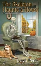The Skeleton Haunts a House ebook by Leigh Perry