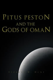 PITUS PESTON AND THE GODS OF OMAN ebook by Everett M. Hunt