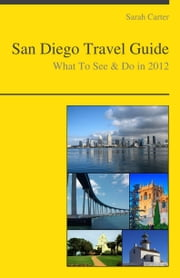 San Diego, California Travel Guide - What To See & Do ebook by Sarah Carter