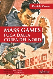 Mass Games. Fuga dalla Corea del Nord ebook by Daniele Zanon