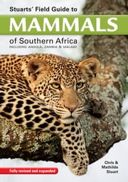 Stuarts' Field Guide to mammals of southern Africa - Including Angola, Zambia & Malawi ebook by Chris Stuart,Tilde Stuart