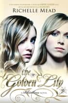 The Golden Lily: Bloodlines Book 2 - Bloodlines Book 2 ebook by Richelle Mead