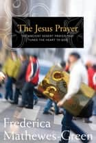 The Jesus Prayer ebook by Frederica Mathewes-Green