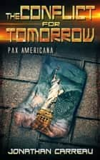 The Conflict for Tomorrow: Pax Americana ebook by Jonathan Carreau