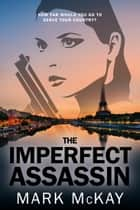The Imperfect Assassin ebook by Mark McKay