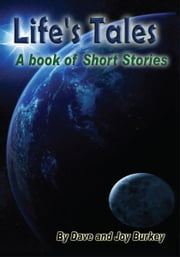 Life's Tales - A Book of Short Stories ebook by Dave and Joy Burkey