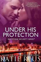 Under His Protection ebook by Katie Reus