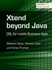 Xtend beyond Java - DSL für mobile Business-Apps ebook by Ekkehard Gentz,Klemens Edler,Florian Pirchner