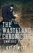 The Wasteland Chronicles (Omnibus Edition) ebook by Kyle West