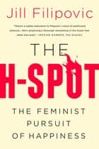 The H-Spot - The Feminist Pursuit of Happiness eBook by Jill Filipovic