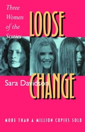Loose Change: Three Women of the Sixties ebook by Sara Davidson