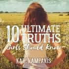10 Ultimate Truths Girls Should Know audiolibro by Randye Kaye, Kari Kampakis