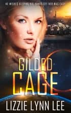 Gilded Cage ebook by Lizzie Lee