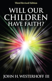 Will Our Children Have Faith? Third Revised Edition ebook by John H. Westerhoff III