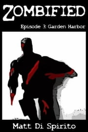 Zombified (Episode 3: Garden Harbor) ebook by Matt Di Spirito