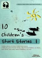10 Children's Short Stories 1 - The Best Fairy Tales & Fables Collection for Kids ebook by