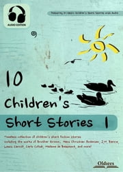 10 Children's Short Stories 1 - The Best Fairy Tales & Fables Collection for Kids ebook by Oldiees Publishing
