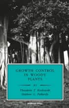 Growth Control in Woody Plants ebook by Theodore T. Kozlowski, Stephen G. Pallardy, Jacques Roy
