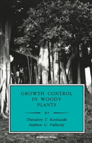 Growth Control in Woody Plants ebook by Theodore T. Kozlowski,Stephen G. Pallardy,Jacques Roy