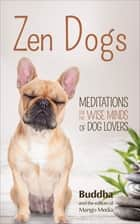 Zen Dogs - Meditations for the Wise Minds of Dog Lovers ebook by