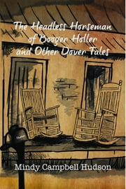 The Headless Horseman of Booger Holler and Other Dover Tales ebook by Mindy Campbell Hudson,Dr. Donna R White,Amanda Johnson
