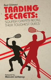Trading Secrets - Squash Greats Recall Their Toughest Duels ebook by Rod Gilmour