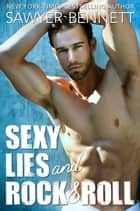 Sexy Lies and Rock & Roll ebook by Sawyer Bennett