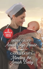 Amish Safe House and Minding the Amish Baby ebook by Debby Giusti, Carrie Lighte