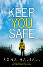 Keep You Safe - A gripping psychological thriller with a twist you won't see coming ebook by