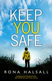 Keep You Safe - A gripping psychological thriller with a twist you won't see coming ebook by Rona Halsall