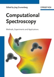 Computational Spectroscopy - Methods, Experiments and Applications ebook by Jörg Grunenberg