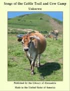 Songs of the Cattle Trail and Cow Camp ebook by John Avery Lomax