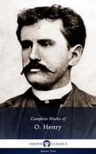 Complete Works of O. Henry (Delphi Classics) ebook by O. Henry, Delphi Classics