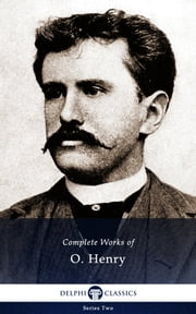 Complete Works of O. Henry (Delphi Classics) ebook by O. Henry,Delphi Classics
