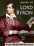 Works Of Lord Byron: (100+ Works) Including Don Juan, Childe Harold's Pilgrimage, Hebrew Melodies, She Walks In Beauty, When We Two Parted, So, We'll Go No More A Roving & More (Mobi Collected Works)