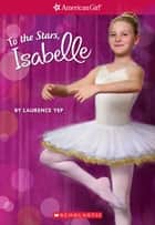 To the Stars, Isabelle (American Girl: Girl of the Year 2014, Book 3) ebook by Laurence Yep, Anna Kmet
