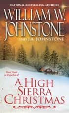 A High Sierra Christmas ebook by William W. Johnstone, J.A. Johnstone