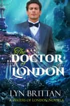 The Doctor of London - A Steampunk Romance ebook by Lyn Brittan