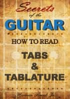 Secrets of the Guitar: How to read tabs and tablature ebook by Herman Brock Jr
