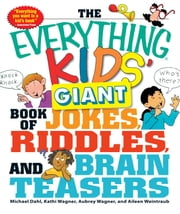 The Everything Kids' Giant Book of Jokes, Riddles, and Brain Teasers ebook by Michael Dahl, Kathi Wagner, Aubrey Wagner,...