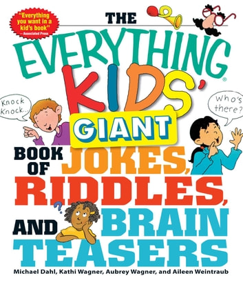 The Everything Kids' Giant Book of Jokes, Riddles, and Brain Teasers ebook by Michael Dahl,Kathi Wagner,Aubrey Wagner,Aileen Weintraub