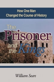 The Prisoner and the Kings - How One Man Changed the Course of History ebook by William Sears