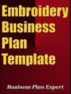 Embroidery Business Plan Template (Including 6 Special Bonuses) ebook by Business Plan Expert