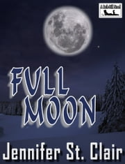 A Beth-Hill Novel: Full Moon ebook by Jennifer St. Clair