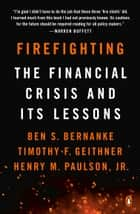 Firefighting - The Financial Crisis and Its Lessons eBook by Ben S. Bernanke, Timothy F. Geithner, Henry M. Paulson,  Jr.
