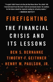 Firefighting - The Financial Crisis and Its Lessons ebook by Ben S. Bernanke, Timothy F. Geithner, Henry M. Paulson,...
