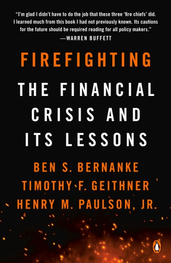 Firefighting - The Financial Crisis and Its Lessons ebook by Ben S. Bernanke,Timothy F. Geithner,Henry M. Paulson, Jr.