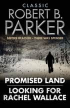 Classic Robert B. Parker - Looking for Rachel Wallace; Promised Land ebook by Robert B. Parker